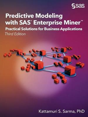 Predictive Modeling with SAS Enterprise Miner: Practical Solutions for Business Applications, Third Edition (Paperback)