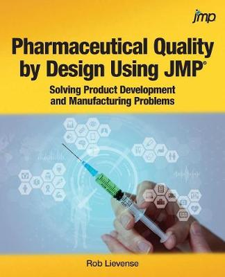 Pharmaceutical Quality by Design Using JMP: Solving Product Development and Manufacturing Problems (Paperback)