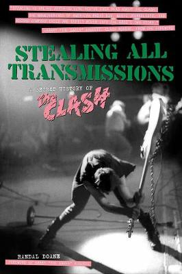 Stealing All Transmissions: A Secret History of The Clash (Paperback)