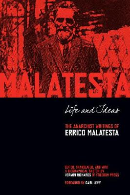 Life And Ideas: The Anarchist Writings of Errico Malatesta (Paperback)