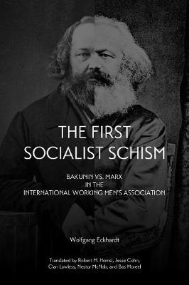 The First Socialist Schism: Bakunin vs. Marx in the International Working Men's Association (Paperback)