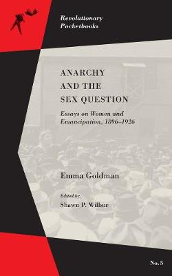 Anarchy And The Sex Question: Essays on Women and Emancipation, 1896-1917 (Paperback)