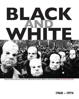Black And White: Images from the Achives of Liberation News Service Photographer Howard Epstein, 1968-1974 (Paperback)