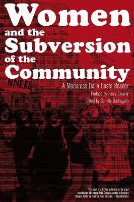 Women And The Subversion Of The Community: A Mariarosa Dalla Costa Reader (Paperback)