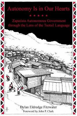 Autonomy Is In Our Hearts: Zapatista Autonomous Government through the Lens of the Tsotsil Language (Paperback)