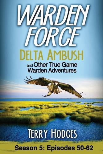 Warden Force: Delta Ambush and Other True Game Warden Adventures: Episodes 50-62 - Warden Force 5 (Paperback)