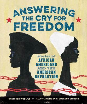 Answering the Cry for Freedom: Stories of African Americans and the American Revolution (Hardback)