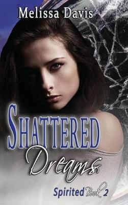Shattered Dreams: Spirited Book 2 - Spirited 2 (Hardback)