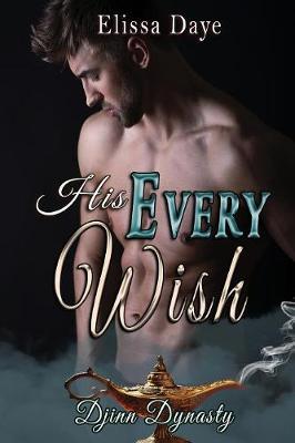 His Every Wish - Djinn Dynasty 1 (Paperback)