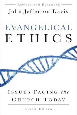 Evangelical Ethics, Fourth Edition: Issues Facing the Church Today (Paperback)