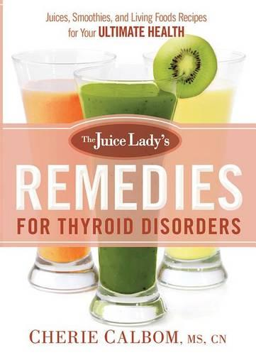 The Juice Lady's Remedies for Thyroid Disorders: Juices, Smoothies, and Living Foods Recipes for Your Ultimate Health (Paperback)