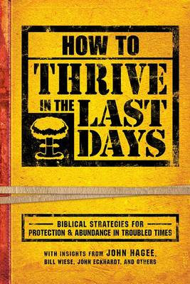 How to Thrive in the Last Days: Biblical Strategies for Protection and Abundance in Troubled Times (Paperback)
