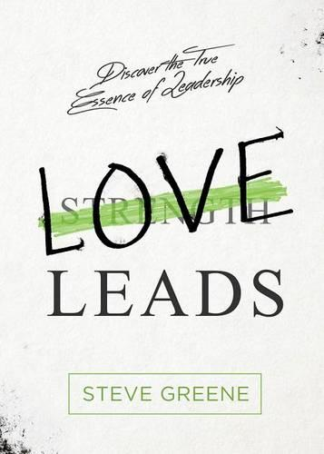 Love Leads: The Spiritual Connection Between Your Relationships and Productivity (Hardback)