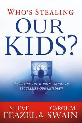 Who's Stealing Our Kids?: Revealing the Hidden Agenda to Secularize Our Children (Paperback)