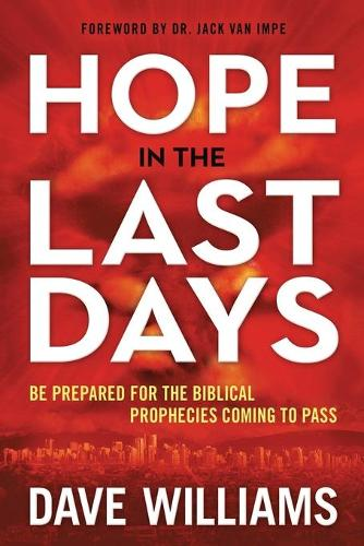 Hope in the Last Days: Be Prepared for the Biblical Prophecies Coming to Pass (Paperback)
