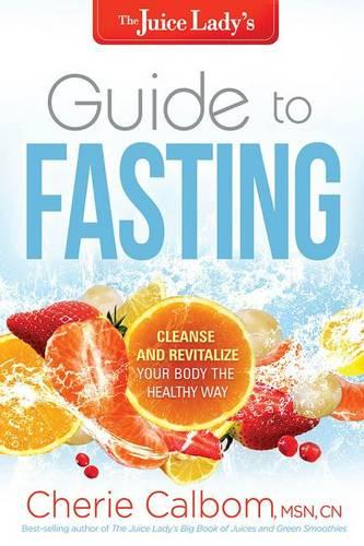 The Juice Lady's Guide to Fasting: Cleanse and Revitalize Your Body the Healthy Way (Paperback)