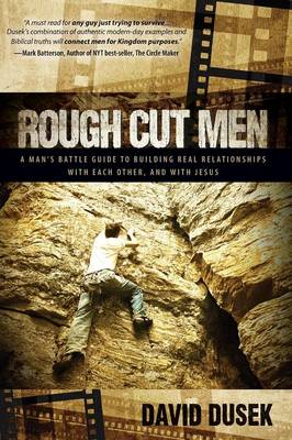 Rough Cut Men: A Man's Battle Guide to Building Real Relationships with Each Other, and with Jesus (Paperback)