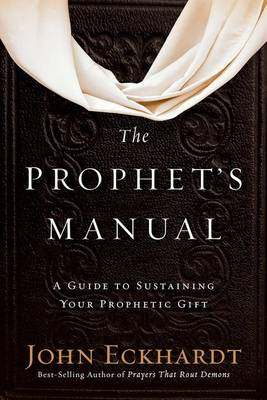 The Prophet's Manual: A Guide to Sustaining Your Prophetic Gift (Paperback)