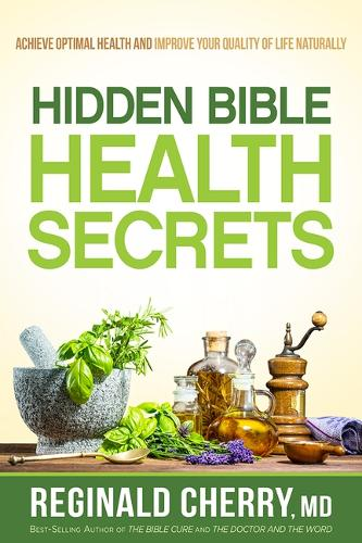 Hidden Bible Health Secrets: Achieve Optimal Health and Improve Your Quality of Life Naturally (Paperback)