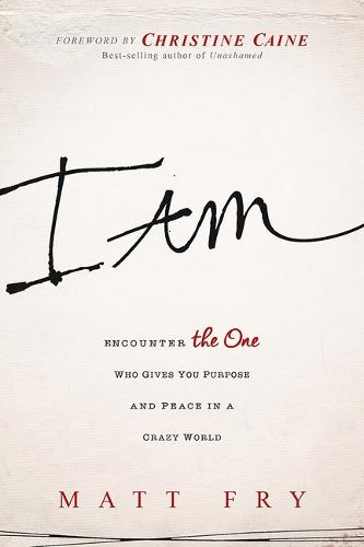 I Am: Encounter the One Who Gives You Purpose and Peace in a Crazy World (Paperback)