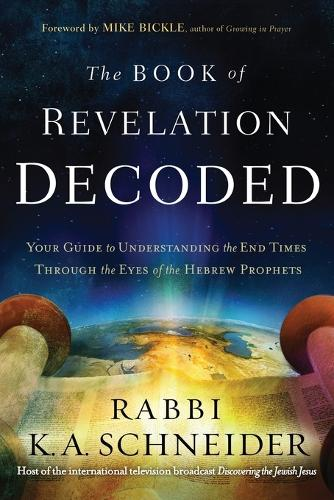 The Book of Revelation Decoded: Your Guide to Understanding the End Times Through the Eyes of the Hebrew Prophets (Paperback)