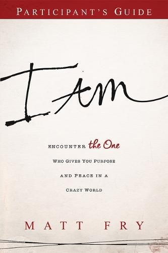 I Am Participant's Guide: Encounter the One Who Gives You Purpose and Peace in a Crazy World (Paperback)