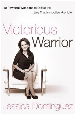 Victorious Warrior: 10 Powerful Weapons to Defeat the Lies That Immobilize Your Life (Paperback)