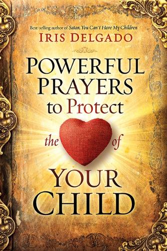Powerful Prayers to Protect the Heart of Your Child (Paperback)