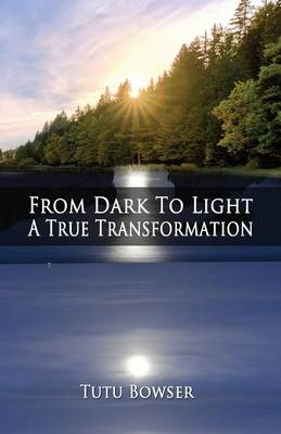 From Dark to Light: A True Transformation (Paperback)
