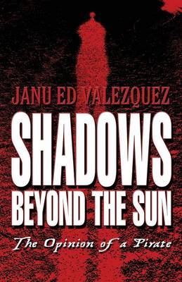 Shadows Beyond the Sun: The Opinion of a Pirate (Paperback)