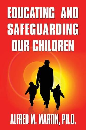 Educating and Safeguarding Our Children (Paperback)