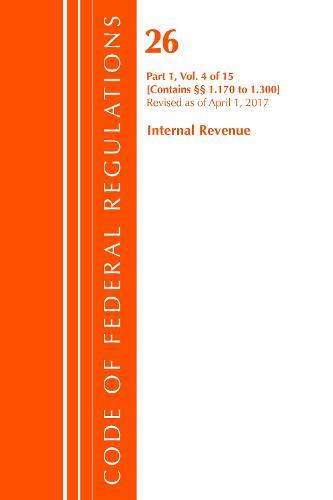 Code of Federal Regulations, Title 26 Internal Revenue 1.170-1.300, Revised as of April 1, 2017 - Code of Federal Regulations, Title 26 Internal Revenue (Paperback)