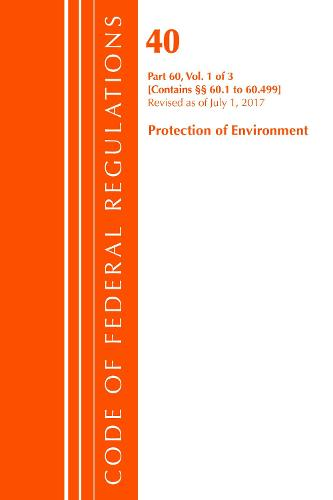 Code of Federal Regulations, Title 40: Part 60, (Sec. 60.1 - 60.499) (Protection of Environment) Air Programs: Revised 7/17 - Code of Federal Regulations, Title 40 Protection of the Environment (Paperback)