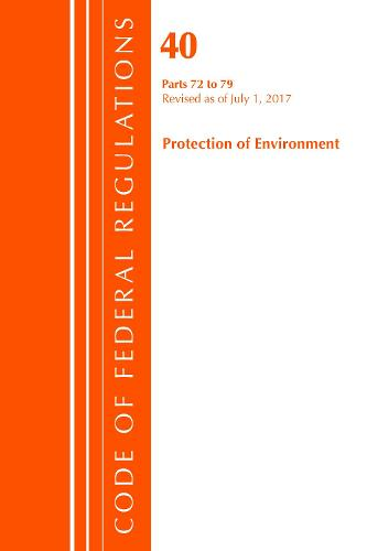 Code of Federal Regulations, Title 40: Parts 72-79 (Protection of Environment) Air Programs: Revised 7/17 - Code of Federal Regulations, Title 40 Protection of the Environment (Paperback)