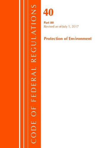 Code of Federal Regulations, Title 40: Part 80 (Protection of Environment) Air Programs: Revised 7/17 - Code of Federal Regulations, Title 40 Protection of the Environment (Paperback)