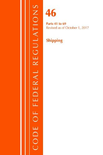 Code of Federal Regulations, Title 46 Shipping 41-69, Revised as of October 1, 2017 - Code of Federal Regulations, Title 46 Shipping (Paperback)