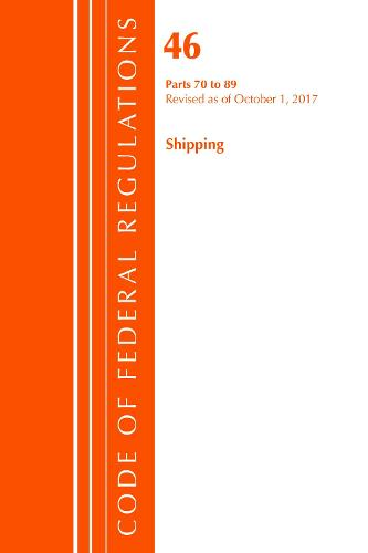 Code of Federal Regulations, Title 46 Shipping 70-89, Revised as of October 1, 2017 - Code of Federal Regulations, Title 46 Shipping (Paperback)