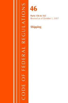 Code of Federal Regulations, Title 46 Shipping 156-165, Revised as of October 1, 2017 - Code of Federal Regulations, Title 46 Shipping (Paperback)