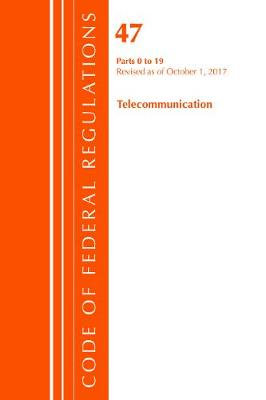 Code of Federal Regulations, Title 47 Telecommunications 0-19, Revised as of October 1, 2017 - Code of Federal Regulations, Title 47 Telecommunications (Paperback)