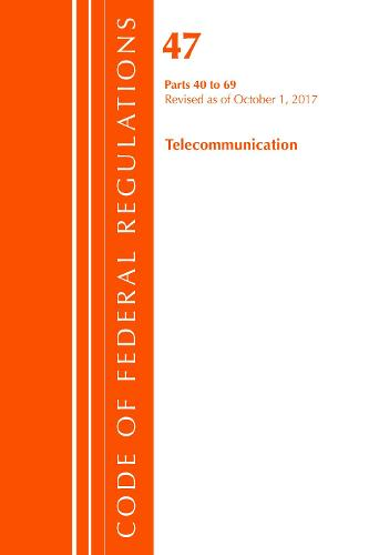 Code of Federal Regulations, Title 47 Telecommunications 40-69, Revised as of October 1, 2017 - Code of Federal Regulations, Title 47 Telecommunications (Paperback)
