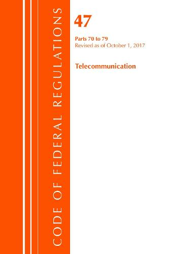 Code of Federal Regulations, Title 47 Telecommunications 70-79, Revised as of October 1, 2017 - Code of Federal Regulations, Title 47 Telecommunications (Paperback)