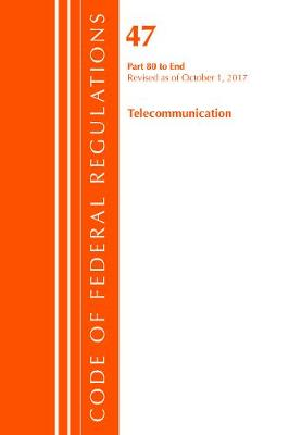 Code of Federal Regulations, Title 47 Telecommunications 80-End, Revised as of October 1, 2017 - Code of Federal Regulations, Title 47 Telecommunications (Paperback)