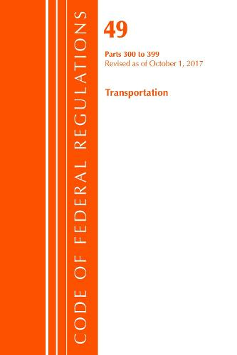 Code of Federal Regulations, Title 49 Transportation 300-399, Revised as of October 1, 2017 - Code of Federal Regulations, Title 49 Transportation (Paperback)