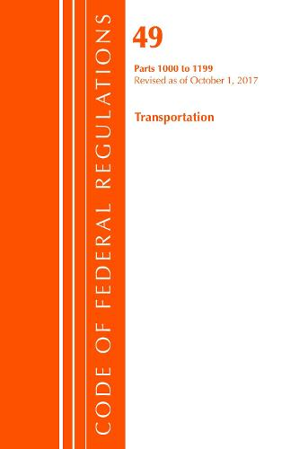 Code of Federal Regulations, Title 49 Transportation 1000-1199, Revised as of October 1, 2017 - Code of Federal Regulations, Title 49 Transportation (Paperback)