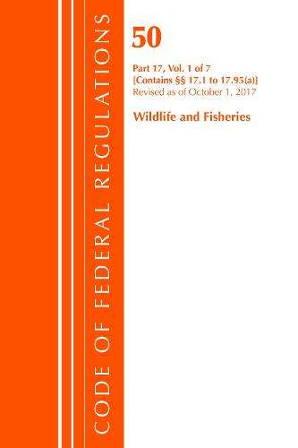 Code of Federal Regulations, Title 50 Wildlife and Fisheries 17.1-17.95(a), Revised as of October 1, 2017 - Code of Federal Regulations, Title 50 Wildlife and Fisheries (Paperback)