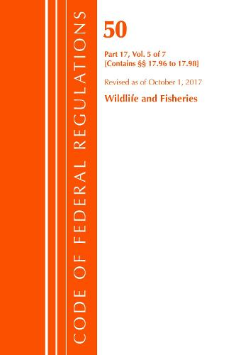 Code of Federal Regulations, Title 50 Wildlife and Fisheries 17.96-17.98, Revised as of October 1, 2017 - Code of Federal Regulations, Title 50 Wildlife and Fisheries (Paperback)