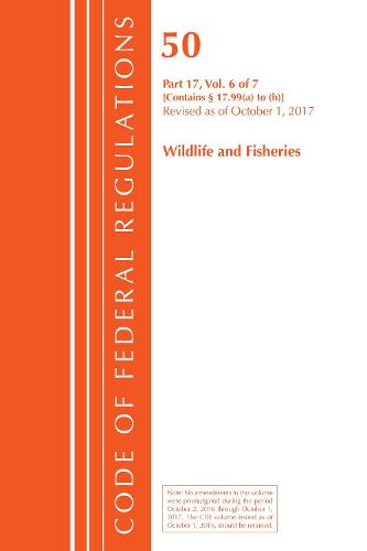 Code of Federal Regulations, Title 50 Wildlife and Fisheries 17.99 (a) to (h), Revised as of October 1, 2017 - Code of Federal Regulations, Title 50 Wildlife and Fisheries (Paperback)
