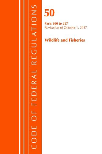 Code of Federal Regulations, Title 50 Wildlife and Fisheries 200-227, Revised as of October 1, 2017 - Code of Federal Regulations, Title 50 Wildlife and Fisheries (Paperback)