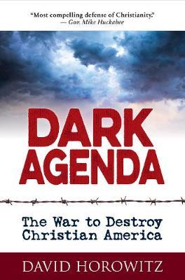 DARK AGENDA: The War to Destroy Christian America (Hardback)