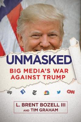 Unmasked: Big Media's War Against Trump (Hardback)
